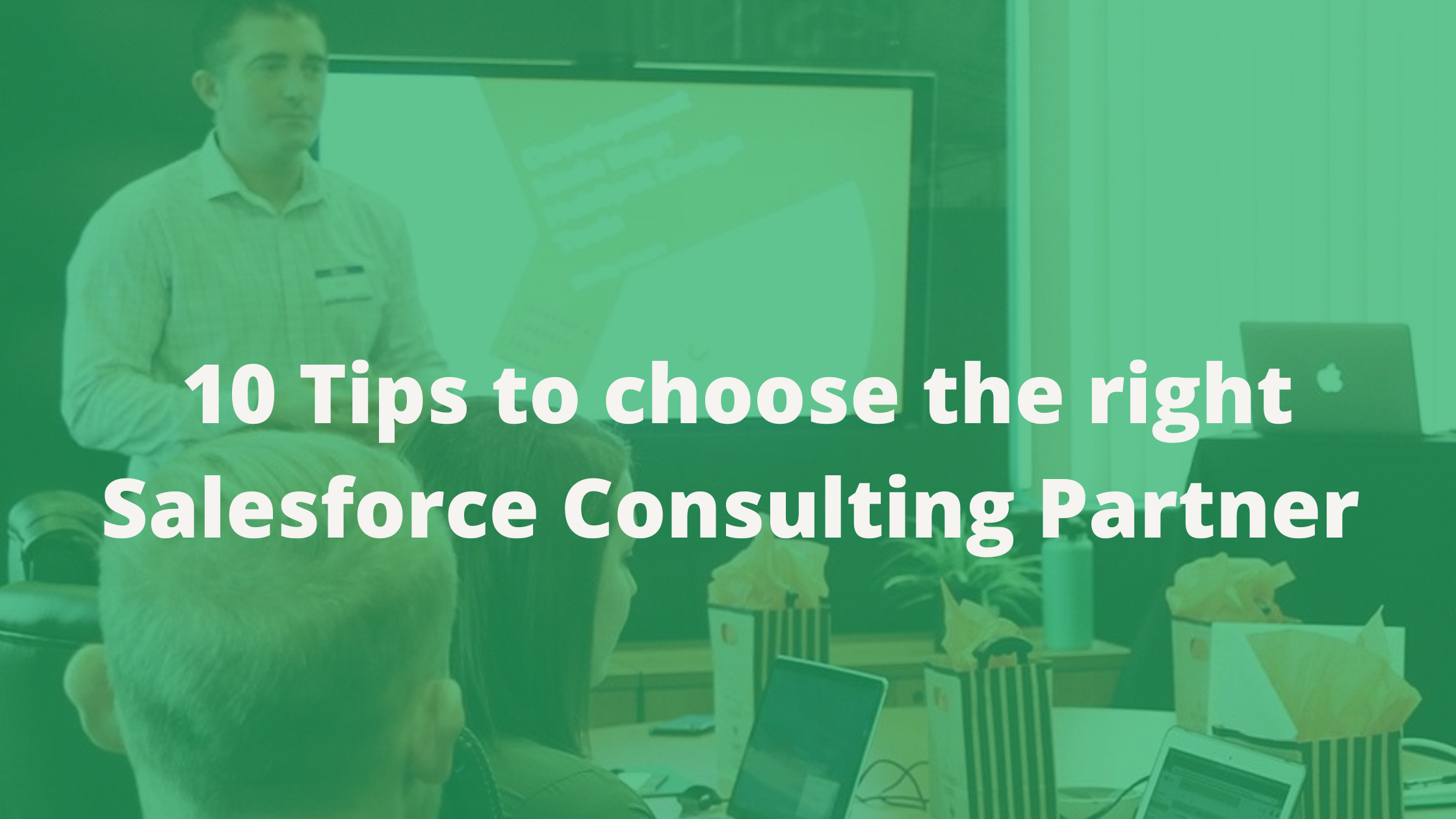 10 Tips for choosing the right Salesforce Consulting Partner